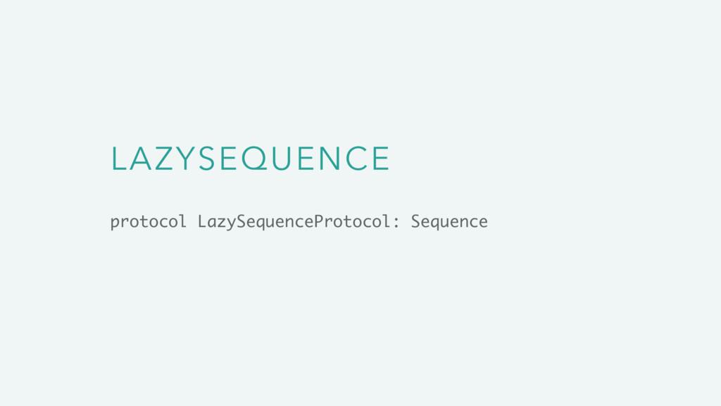 LAZYSEQUENCE protocol LazySequenceProtocol: Seq...