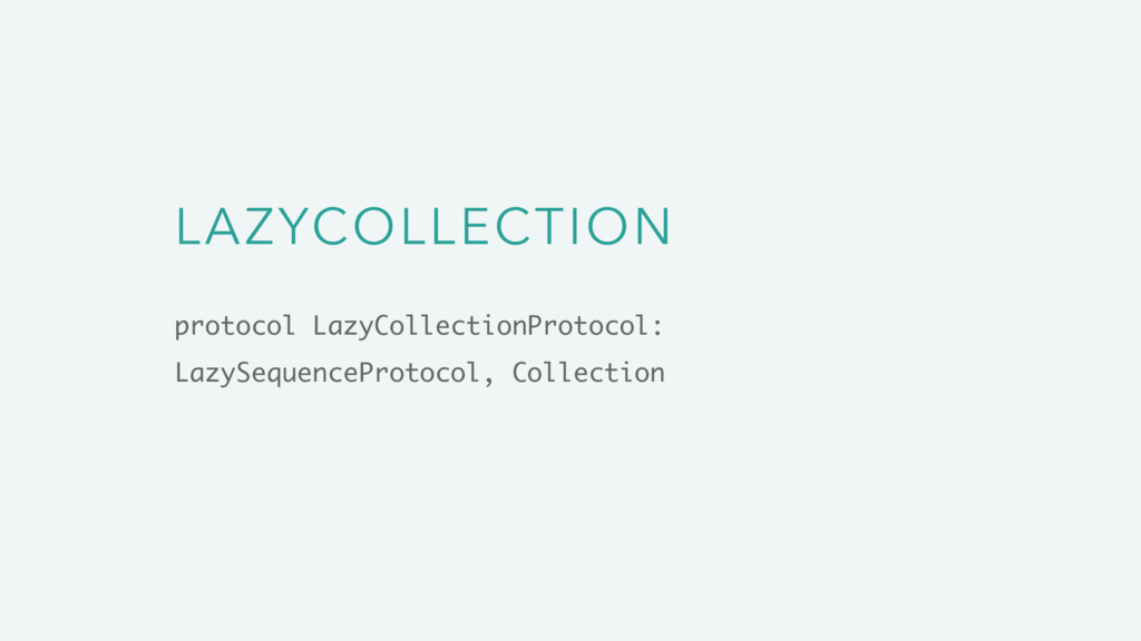 LAZYCOLLECTION protocol LazyCollectionProtocol:...