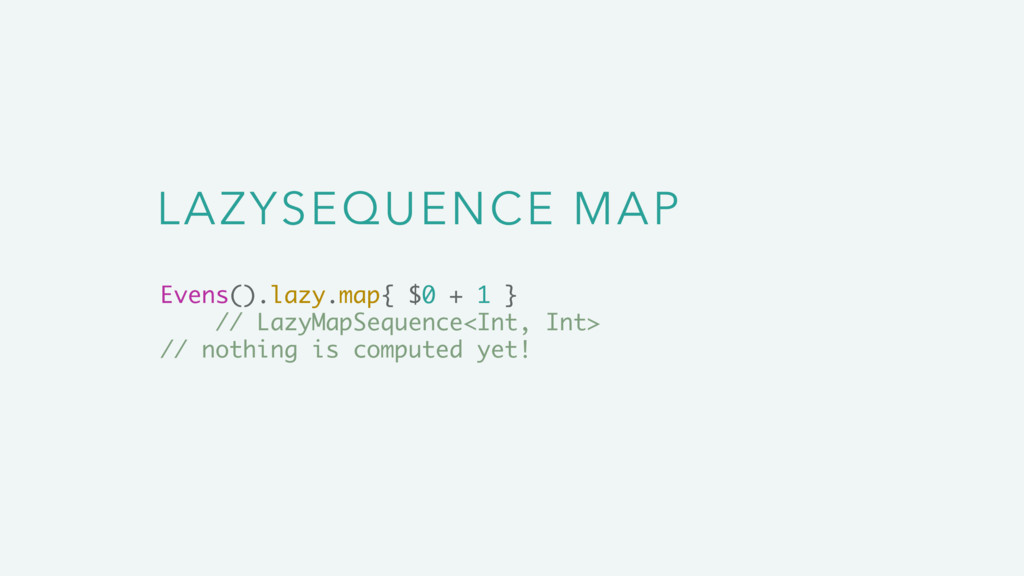 LAZYSEQUENCE MAP Evens().lazy.map{ $0 + 1 } // ...