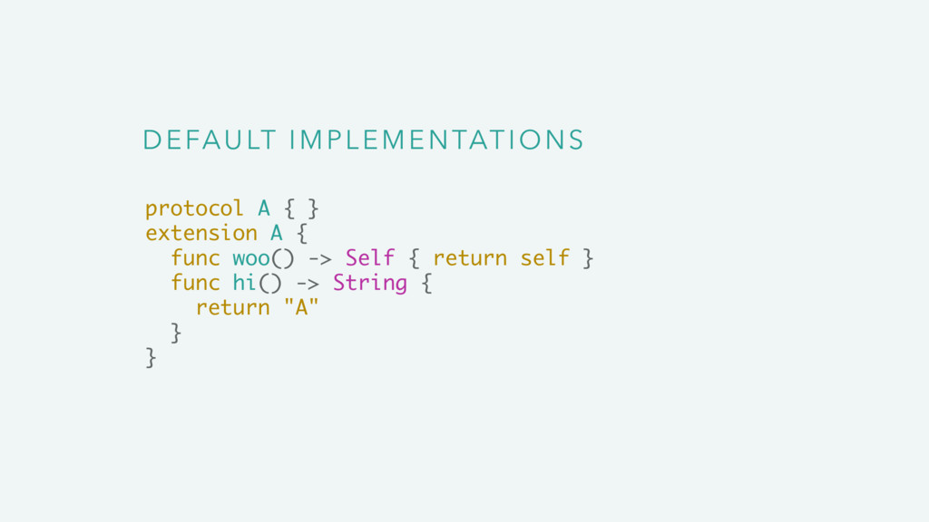DEFAULT IMPLEMENTATIONS protocol A { } extensio...