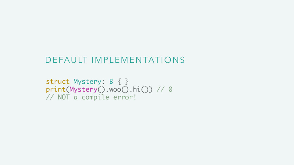 DEFAULT IMPLEMENTATIONS struct Mystery: B { } p...