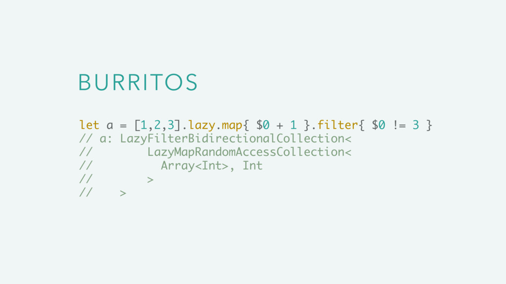 BURRITOS let a = [1,2,3].lazy.map{ $0 + 1 }.fil...