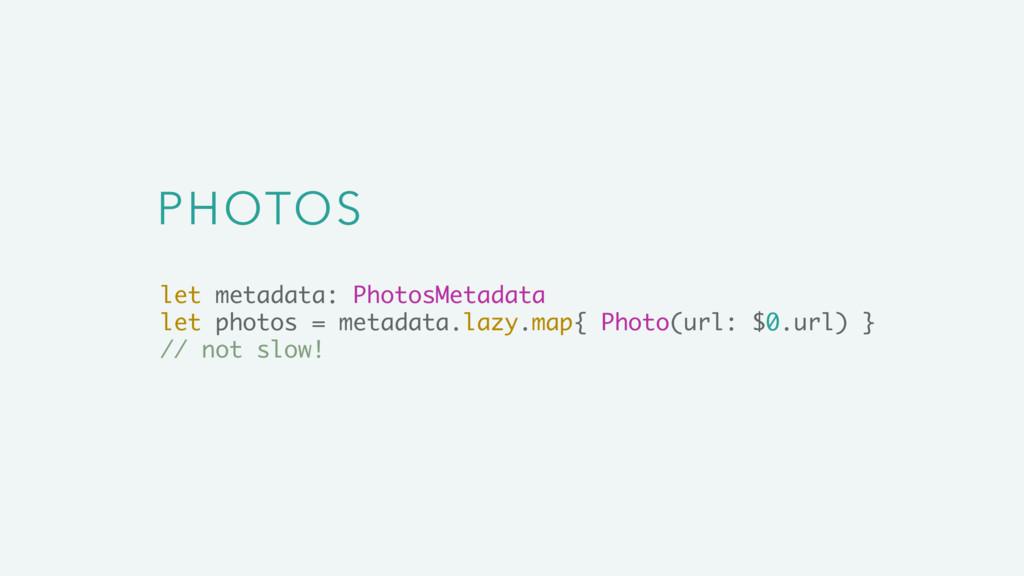 PHOTOS let metadata: PhotosMetadata let photos ...