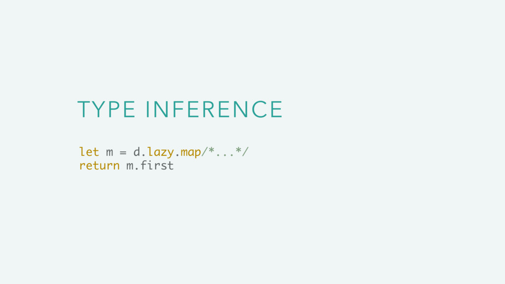 TYPE INFERENCE let m = d.lazy.map/*...*/ return...