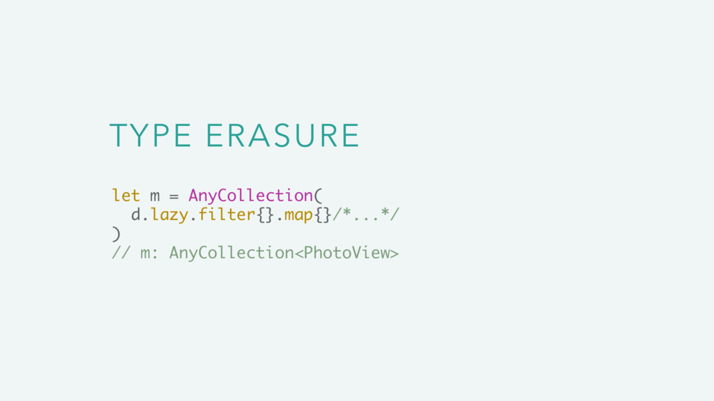 TYPE ERASURE let m = AnyCollection( d.lazy.filt...