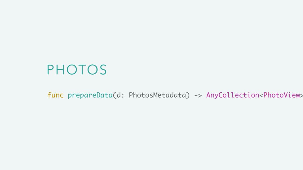 PHOTOS func prepareData(d: PhotosMetadata) -> A...