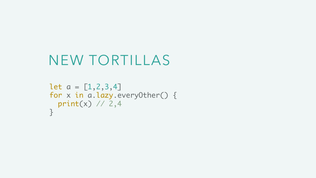 NEW TORTILLAS let a = [1,2,3,4] for x in a.lazy...