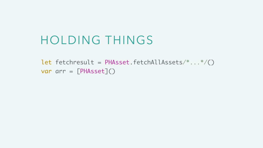 HOLDING THINGS let fetchresult = PHAsset.fetchA...