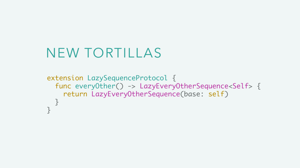 NEW TORTILLAS extension LazySequenceProtocol { ...
