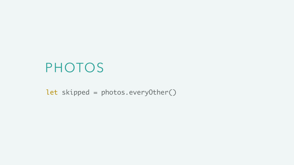 PHOTOS let skipped = photos.everyOther()
