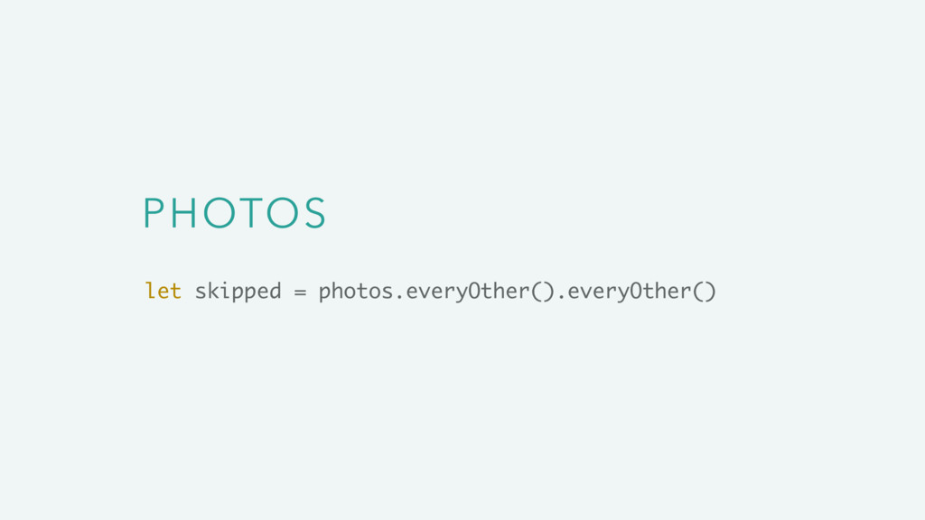 PHOTOS let skipped = photos.everyOther().everyO...