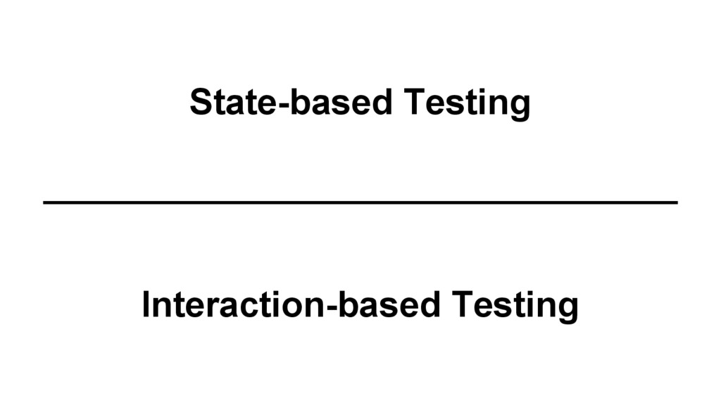 State-based Testing Interaction-based Testing