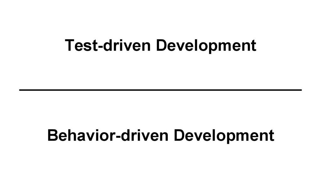 Test-driven Development Behavior-driven Develop...