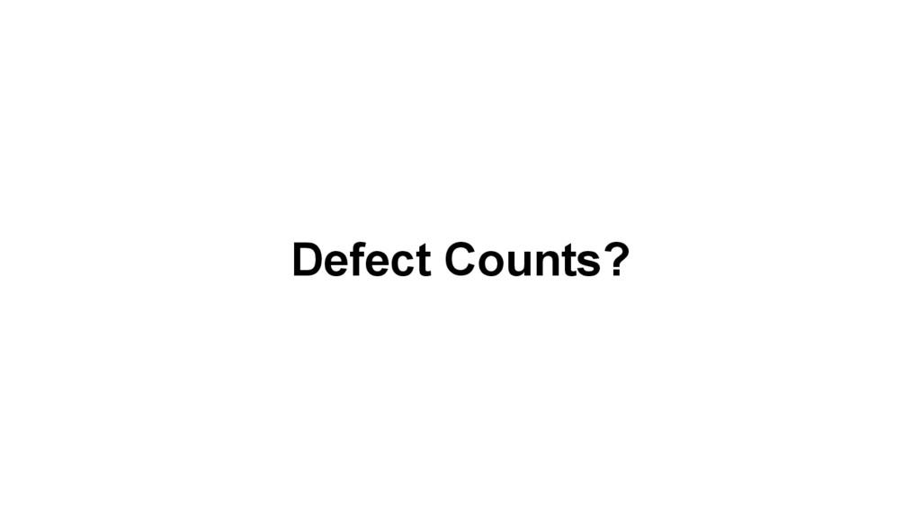 Defect Counts?