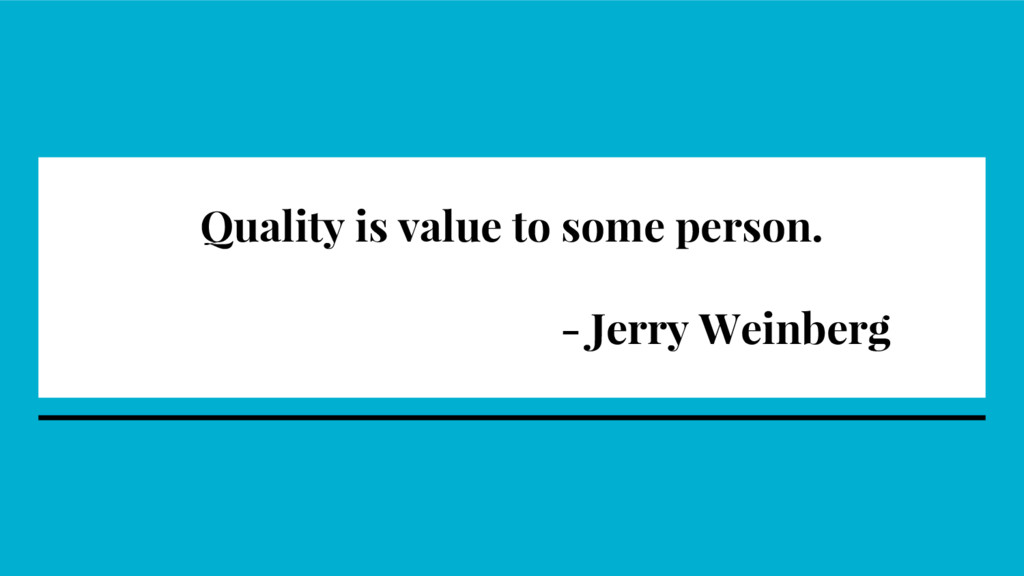 Quality is value to some person. - Jerry Weinbe...