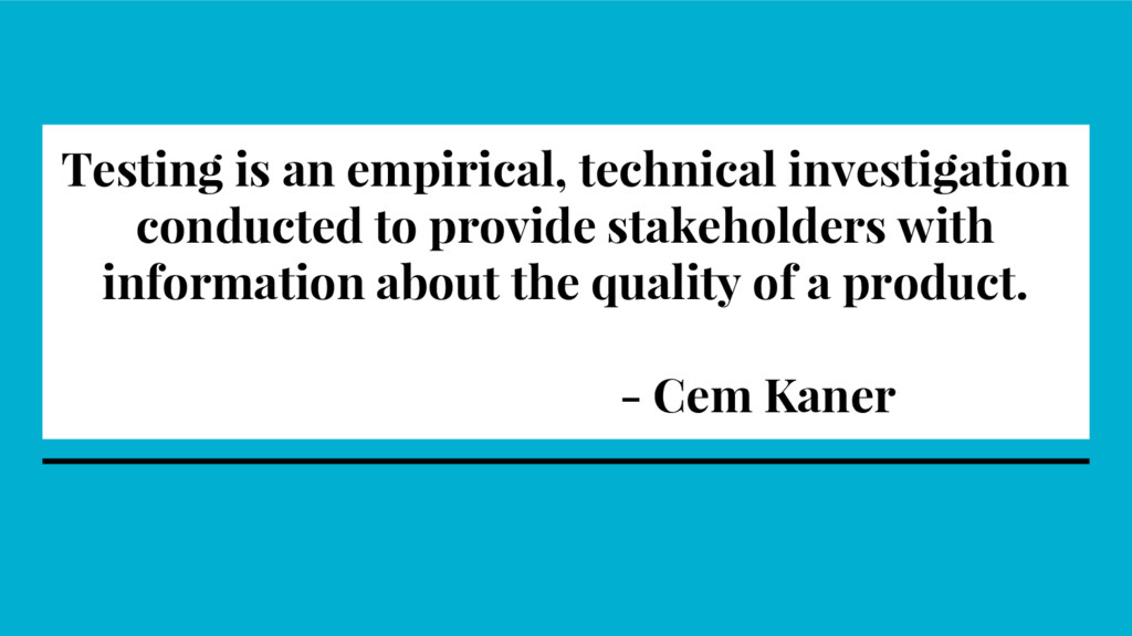 Testing is an empirical, technical investigatio...