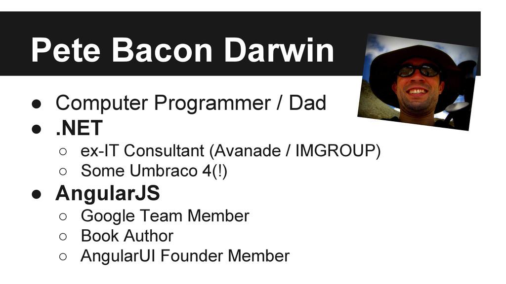 Pete Bacon Darwin ● Computer Programmer / Dad ●...