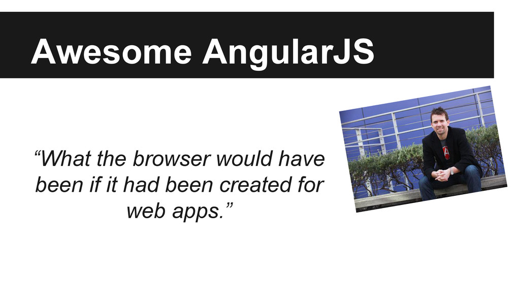 """Awesome AngularJS """"What the browser would have ..."""