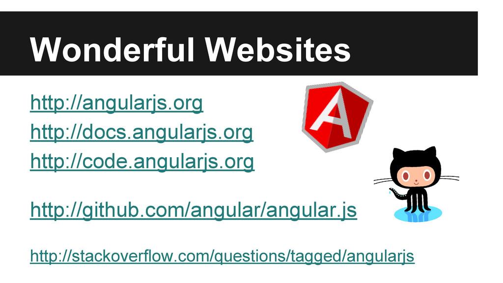 Wonderful Websites http://angularjs.org http://...