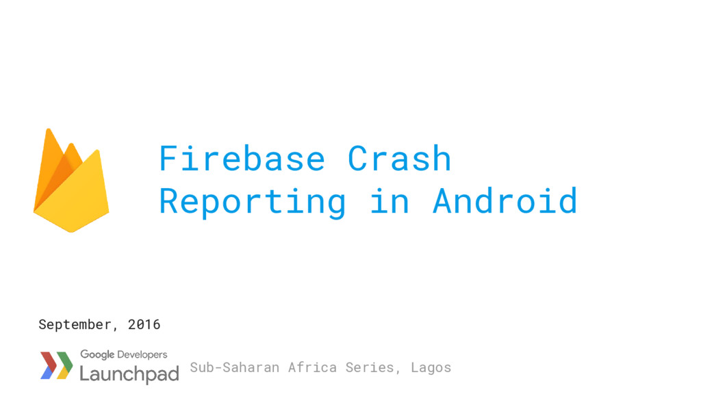 Firebase Crash Reporting in Android September, ...