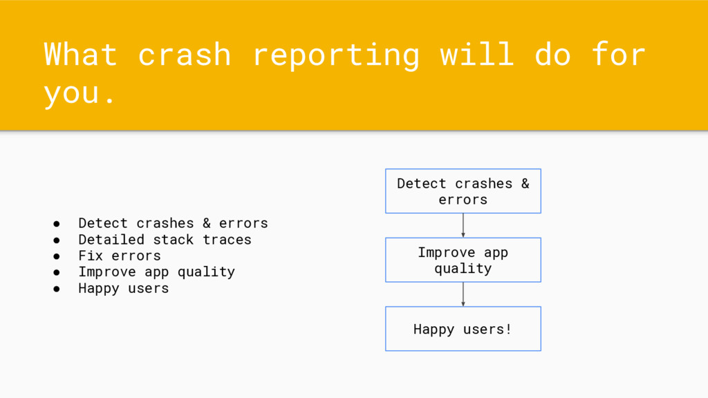 What crash reporting will do for you. ● Detect ...
