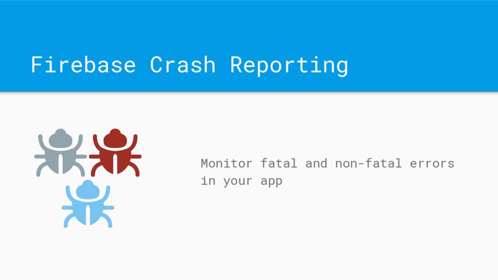 Firebase Crash Reporting Monitor fatal and non-...