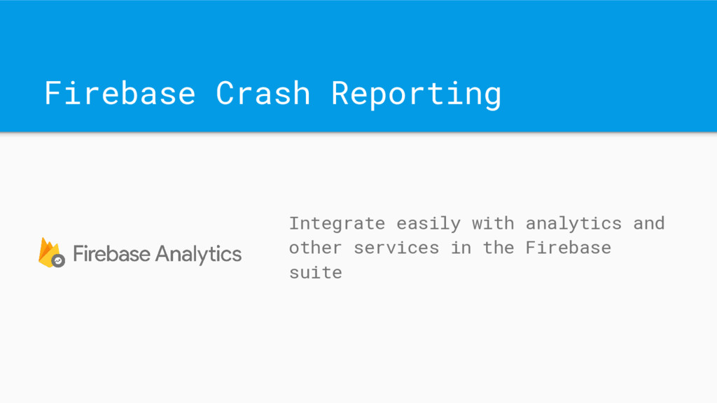 Firebase Crash Reporting Integrate easily with ...