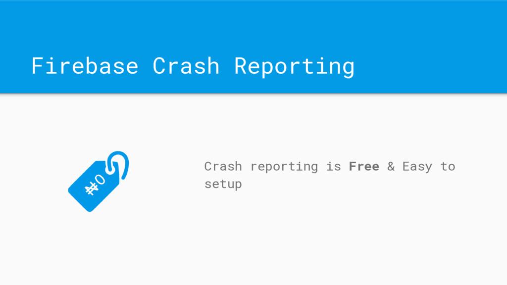 Firebase Crash Reporting Crash reporting is Fre...
