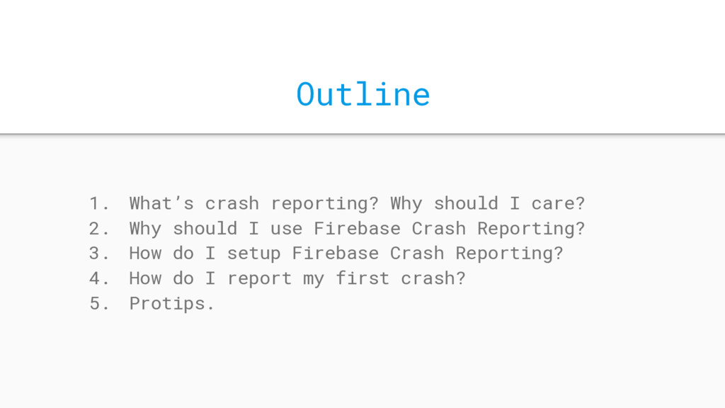 Outline 1. What's crash reporting? Why should I...