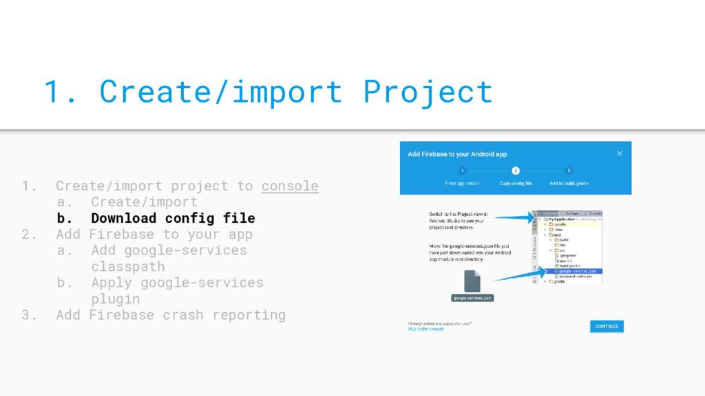 1. Create/import Project 1. Create/import proje...