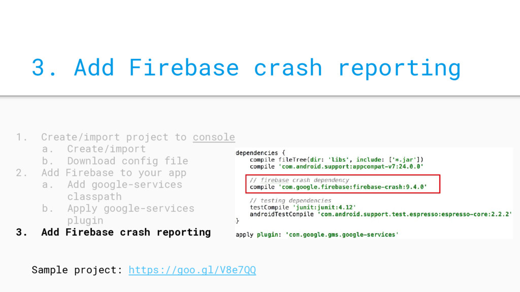 3. Add Firebase crash reporting 1. Create/impor...
