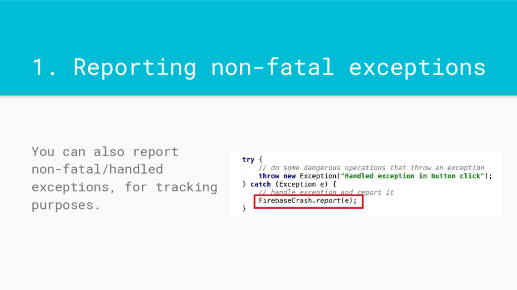 1. Reporting non-fatal exceptions You can also ...