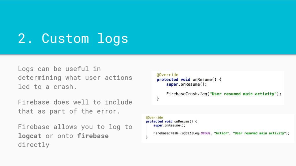 2. Custom logs Logs can be useful in determinin...