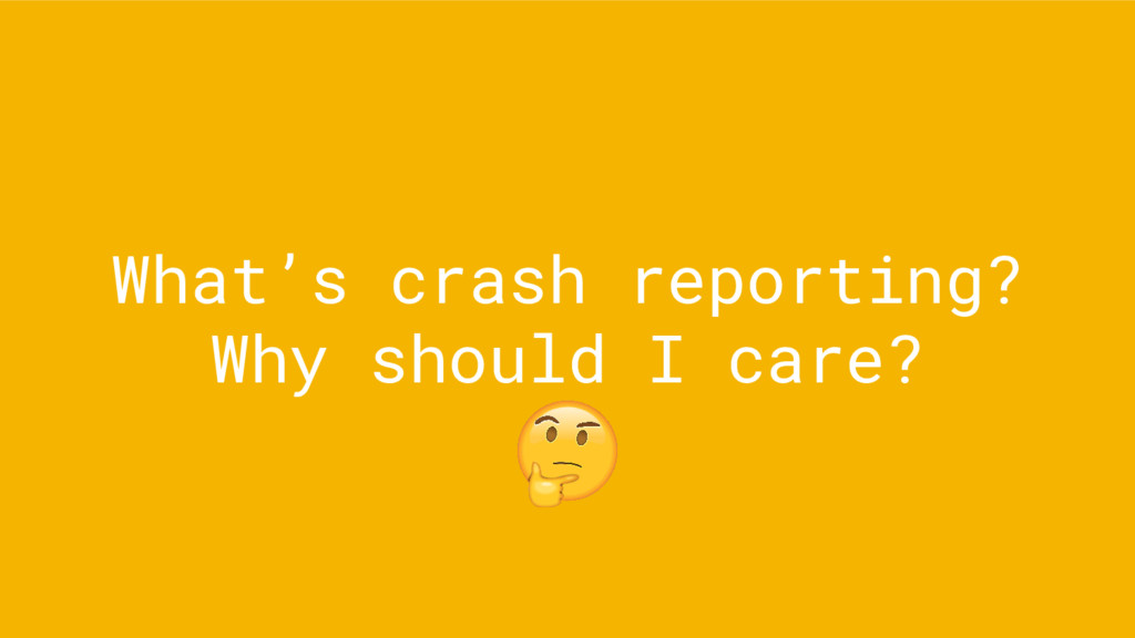 What's crash reporting? Why should I care?
