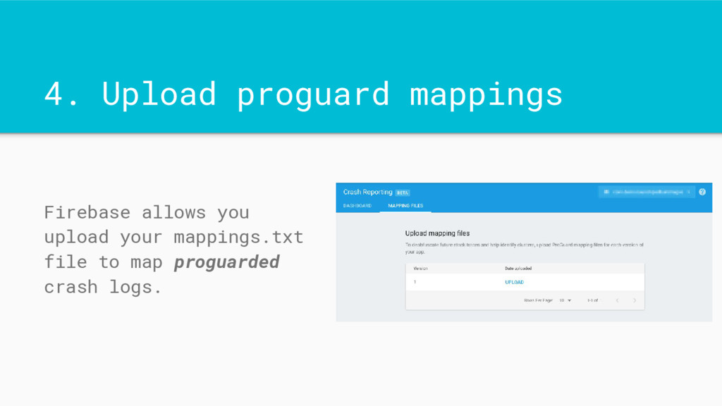4. Upload proguard mappings Firebase allows you...