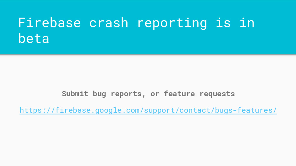 Firebase crash reporting is in beta Submit bug ...