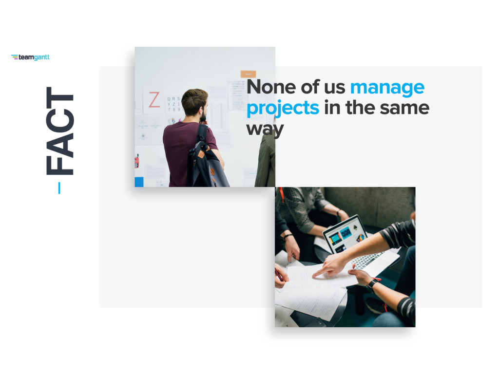 FACT None of us manage projects in the same way