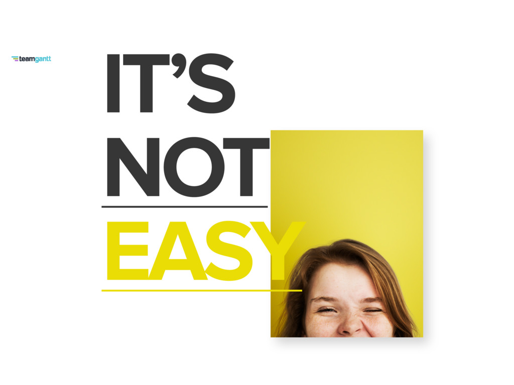 IT'S NOT EASY