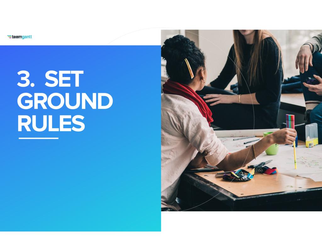 3. SET GROUND RULES