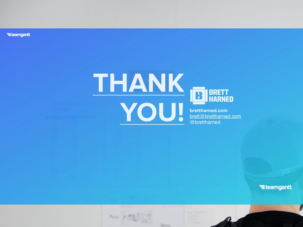 THANK YOU!  brettharned.com brett@brettharned...