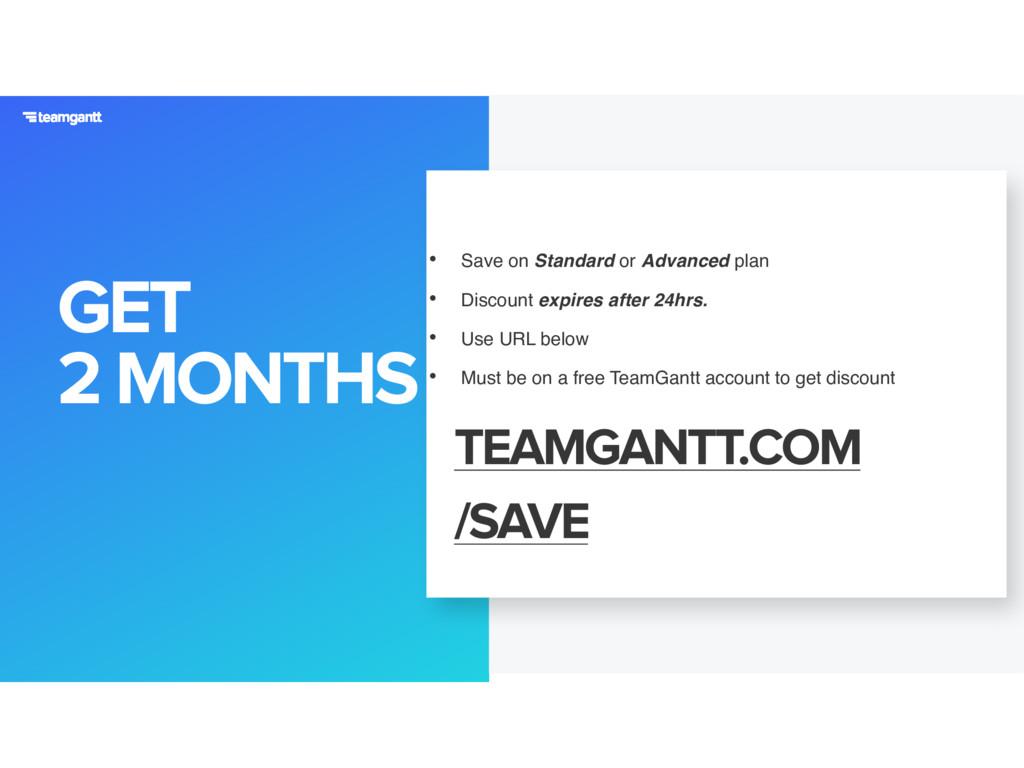 GET 2 MONTHS TEAMGANTT.COM/ SAVE • Save on Stan...