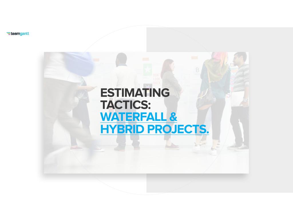 ESTIMATING TACTICS: WATERFALL & HYBRID PROJECT...