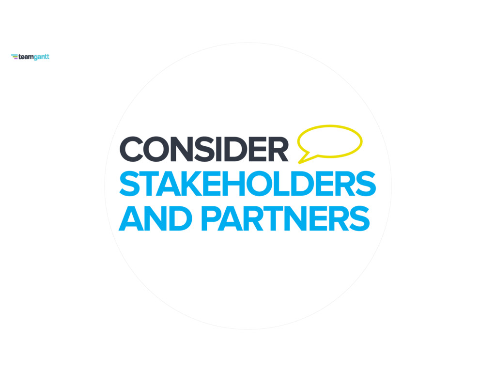 CONSIDER STAKEHOLDERS AND PARTNERS
