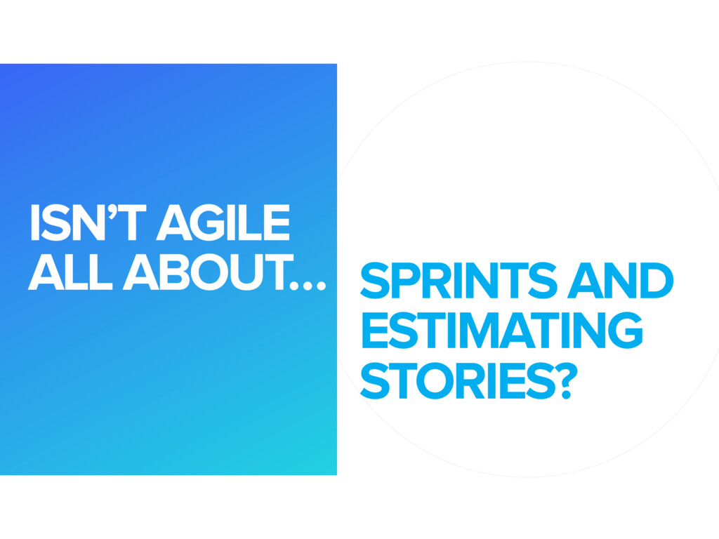 SPRINTS AND ESTIMATING STORIES? ISN'T AGILE ALL...