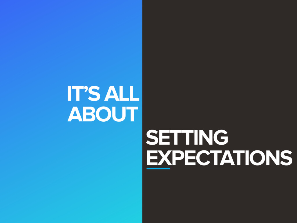 IT'S ALL ABOUT SETTING EXPECTATIONS
