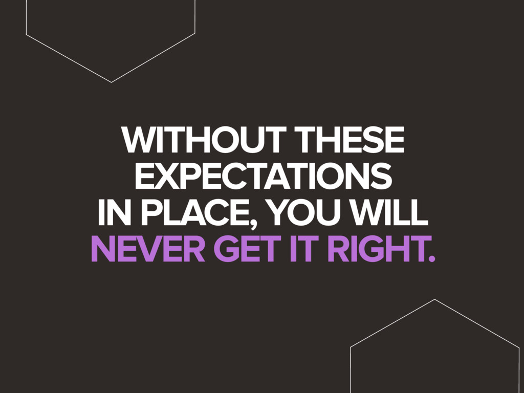 WITHOUT THESE EXPECTATIONS IN PLACE, YOU WILL N...