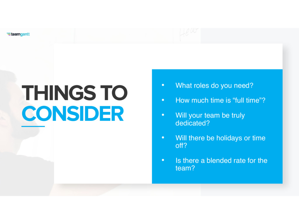 THINGS TO CONSIDER • What roles do you need? • ...
