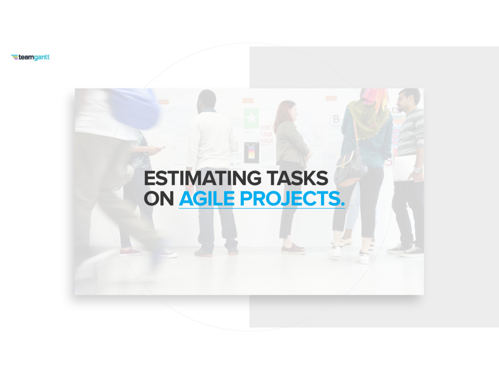 ESTIMATING TASKS ON AGILE PROJECTS.