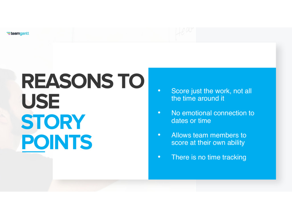 REASONS TO USE STORY POINTS • Score just the wo...