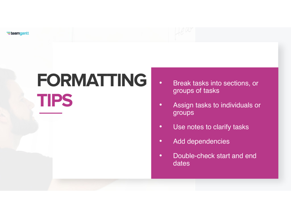 FORMATTING TIPS • Break tasks into sections, o...